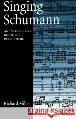 Singing Schumann: An Interpretive Guide for Performers Richard Miller 9780195181975