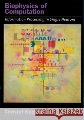 Biophysics of Computation: Information Processing in Single Neurons Christof Koch 9780195181999