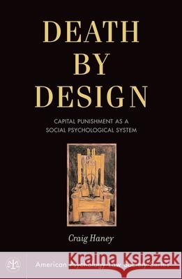 Death by Design: Capital Punishment as a Social Psychological System Craig Haney 9780195182408