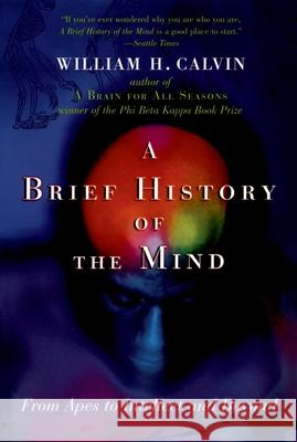 A Brief History of the Mind: From Apes to Intellect and Beyond William H. Calvin 9780195182484