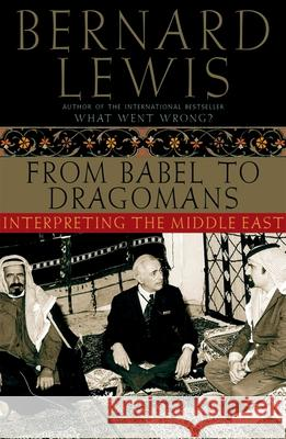 From Babel to Dragomans: Interpreting the Middle East Bernard Lewis 9780195182538