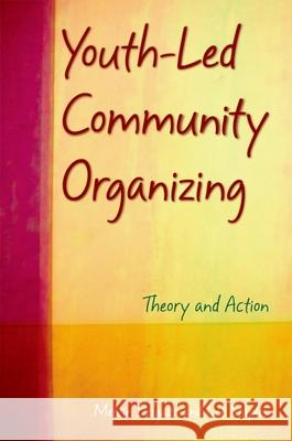 Youth-Led Community Organizing : Theory and Action Melvin Delgado Lee Staples 9780195182767