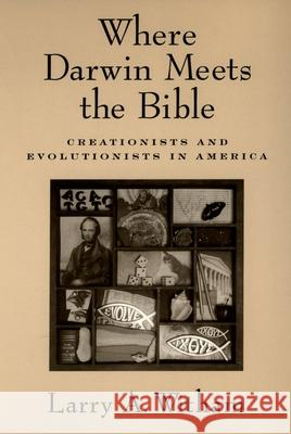 Where Darwin Meets the Bible: Creationists and Evolutionists in America Larry A. Witham 9780195182811