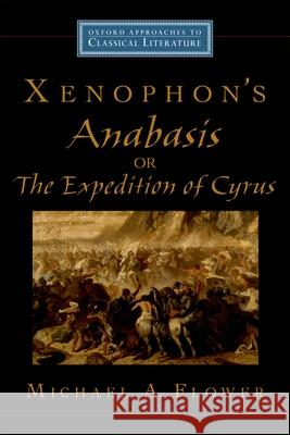 Xenophon's Anabasis, or the Expedition of Cyrus Michael A Flower 9780195188684