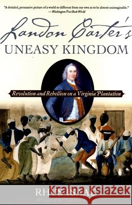 Landon Carter's Uneasy Kingdom: Revolution and Rebellion on a Virginia Plantation Rhys Isaac 9780195189087