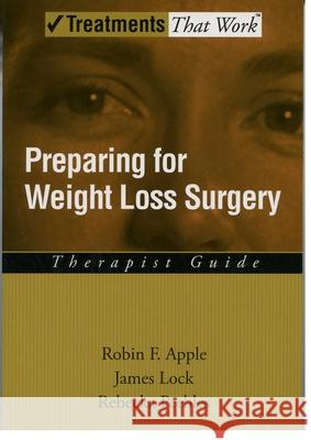 Preparing for Weight Loss Surgery: Therapist Guide Robin F. Apple James Lock Rebecka Peebles 9780195189391