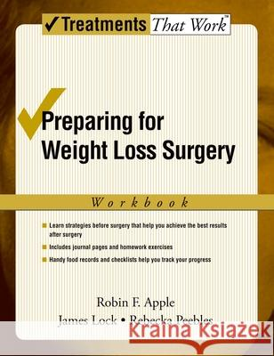 Preparing for Weight Loss Surgery: Workbook Robin F. Apple James Lock Rebecka Peebles 9780195189407