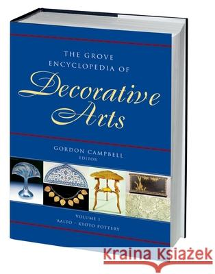 The Grove Encyclopedia of Decorative Arts: Two-Volume Set Gordon Campbell Gordon Campbell 9780195189483