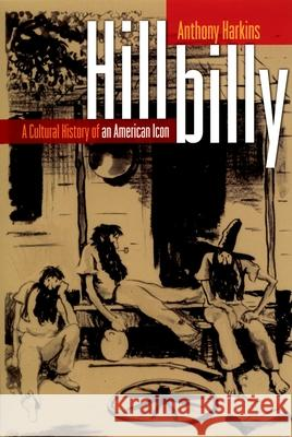 Hillbilly: A Cultural History of an American Icon Anthony Harkins 9780195189506
