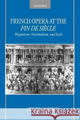 French Opera at the Fin de Sicle Steven Huebner 9780195189544