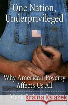 One Nation, Underprivileged : Why American Poverty Affects Us All Mark Robert Rank 9780195189728