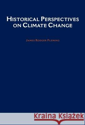 Historical Perspectives on Climate Change James Rodger Fleming 9780195189735