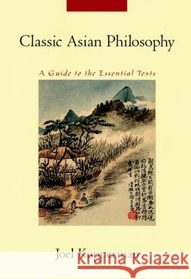 Classic Asian Philosophy : A Guide to the Essential Texts Joel J. Kupperman 9780195189810