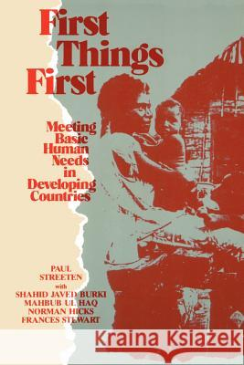 First Things First: Meeting Basic Human Needs in the Developing Countries Paul Patrick Streeten 9780195203691