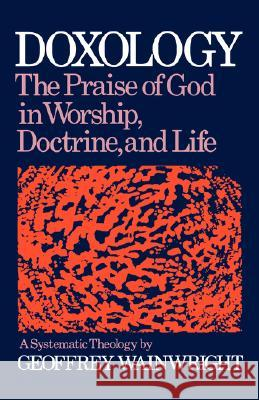 Doxology: A Systematic Theology Geoffrey Wainwright 9780195204339