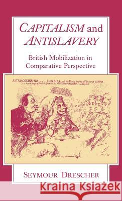Capitalism and Antislavery: British Mobilization in Comparative Perspective Seymour Drescher Christine Bolt 9780195205343