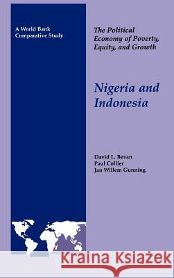 The Political Economy of Poverty, Equity, and Growth: Nigeria and Indonesia David Bevan Paul Collier Jan Willem Gunning 9780195209860