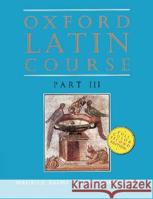 Oxford Latin Course: Part III Maurice Balme M. G. Balme James Morwood 9780195212075