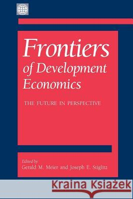 Frontiers of development economics: the future Joseph E. Stiglitz Gerald M. Meier Nicholas Stern 9780195215922