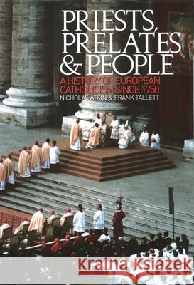 Priests, Prelates and People : A History of European Catholicism since 1750 Nicholas Atkin Frank Tallett 9780195219876
