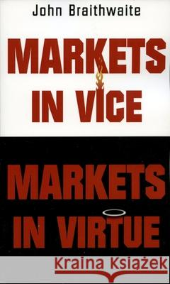 Markets in Vice, Markets in Virtue John Braithwaite 9780195222012