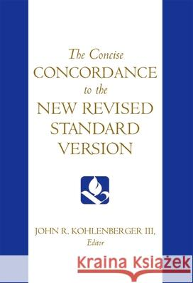 The Concise Concordance to the New Revised Standard Version John R., III Kohlenberger 9780195284102