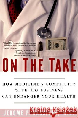 On the Take: How Medicine's Complicity with Big Business Can Endanger Your Health Jerome P. Kassirer 9780195300048