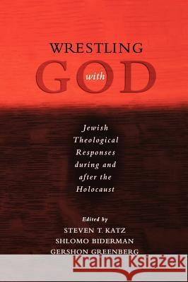 Wrestling with God: Jewish Theological Responses During and After the Holocaust Steven T. Katz Gershon Greenberg Shlomo Biderman 9780195300147