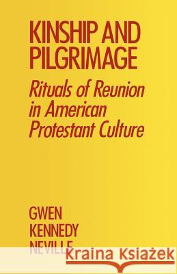 Kinship and Pilgrimage: Rituals of Reunion in American Protestant Culture Gwen Kennedy Neville 9780195300338