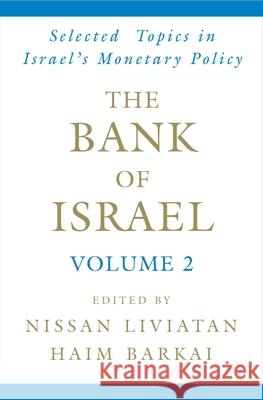 The Bank of Israel: Volume 2: Selected Topics in Israel's Monetary Policy Nissan Liviatan Haim Barkai 9780195300734
