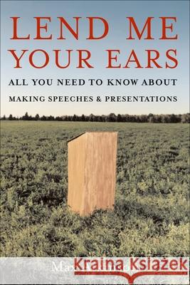 Lend Me Your Ears: All You Need to Know about Making Speeches and Presentations J. Maxwell Atkinson 9780195300758