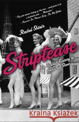 Striptease: The Untold History of the Girlie Show Rachel Shteir 9780195300765
