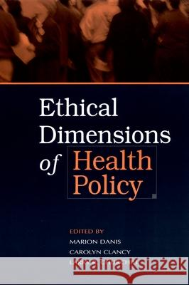 Ethical Dimensions of Health Policy Marion Danis Carolyn Clancy Larry R. Churchill 9780195300833