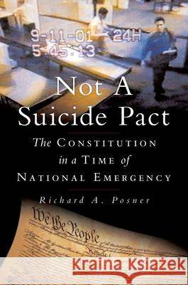 Not a Suicide Pact: The Constitution in a Time of National Emergency Richard A. Posner 9780195304275 Oxford University Press