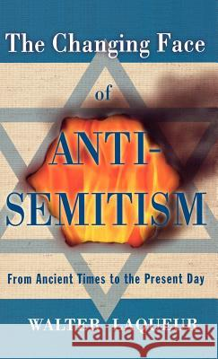 The Changing Face of Antisemitism: From Ancient Times to the Present Day Walter Laqueur 9780195304299