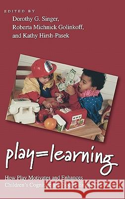 Play = Learning : How Play Motivates and Enhances Children's Cognitive and Social-Emotional Growth Dorothy G. Singer Roberta Michnick Golinkoff Kathy Hirsh-Pasek 9780195304381