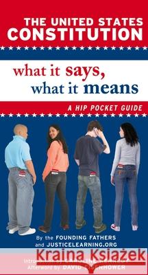 The United States Constitution: What It Says, What It Means: A Hip Pocket Guide Founding Fathers                         Justicelearning Org                      David Eisenhower 9780195304435