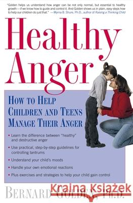 Healthy Anger: How to Help Children and Teens Manage Their Anger Bernard Golden 9780195304503