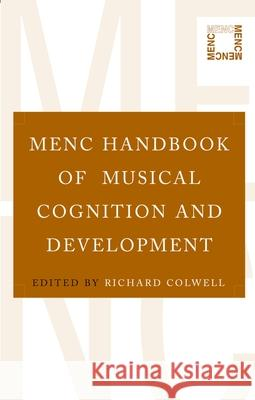 MENC Handbook of Musical Cognition and Development Richard Colwell 9780195304565