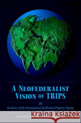 Neofederalist Vision of Trips: The Resilience of the International Intellectual Property Regime  9780195304619
