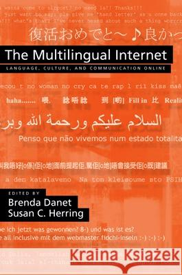 The Multilingual Internet : Language, Culture, and Communication Online Brenda Danet Susan C. Herring 9780195304800