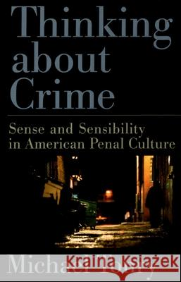Thinking about Crime: Sense and Sensibility in American Penal Culture Michael H. Tonry 9780195304909