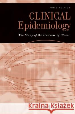 Clinical Epidemiology : The study of the outcome of illness Noel S. Weiss 9780195305234