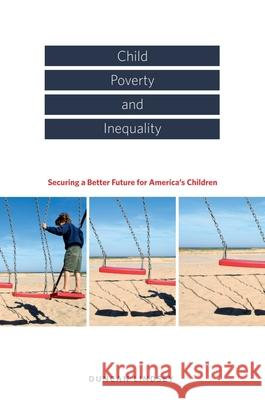 Child Poverty and Inequality: Securing a Better Future for America's Children Duncan Lindsey Duncan Lindsey 9780195305449