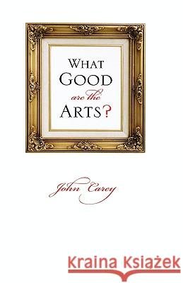 What Good Are the Arts? John Carey 9780195305548