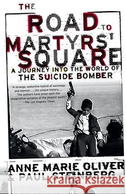 The Road to Martyrs' Square : A Journey into the World of the Suicide Bomber Anne Marie Oliver Paul F. Steinberg 9780195305593