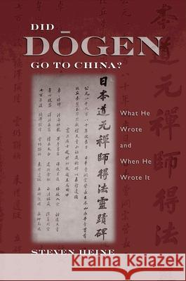 Did Dōgen Go to China?: What He Wrote and When He Wrote It Steven Heine 9780195305920
