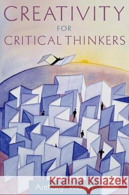 Creativity for Critical Thinkers Anthony Weston 9780195306217