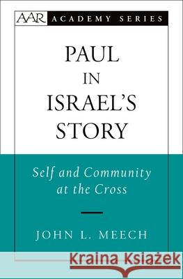 Paul in Israel's Story : Self and Community at the Cross John L. Meech 9780195306941