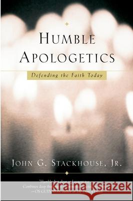 Humble Apologetics: Defending the Faith Today John G., Jr. Stackhouse 9780195307177